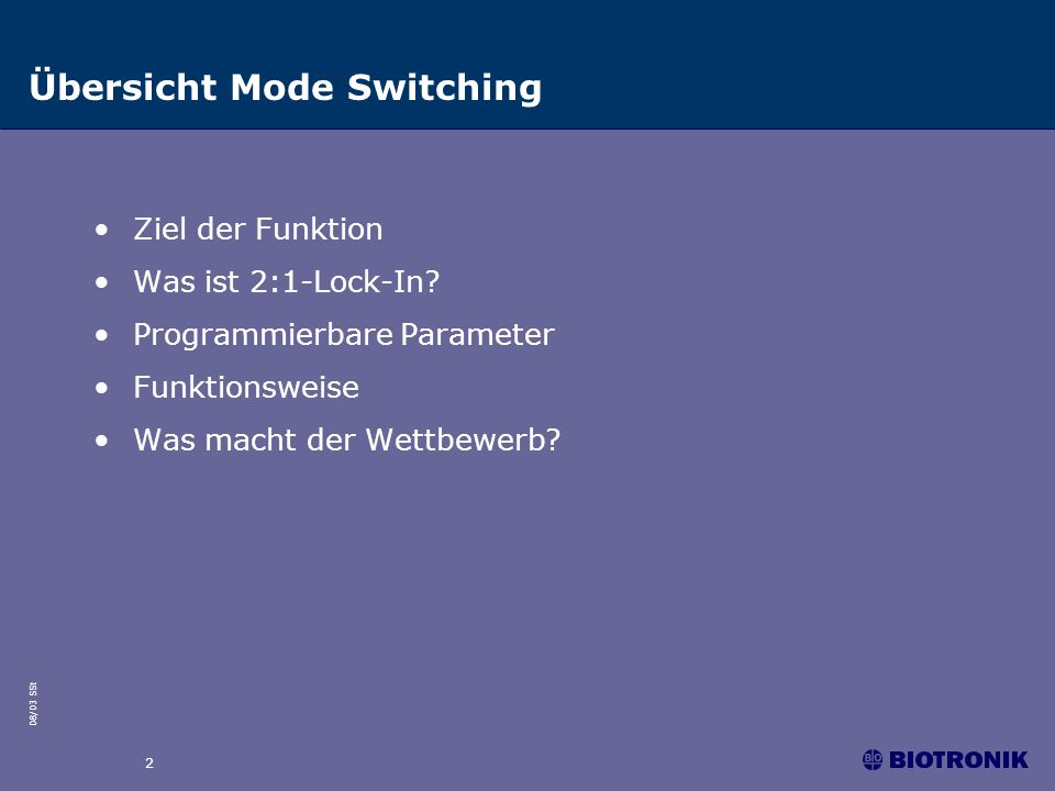 08/03 SSt 2 Übersicht Mode Switching Ziel der Funktion Was ist 2:1-Lock-In? Programmierbare Parameter Funktionsweise Was macht der Wettbewerb?