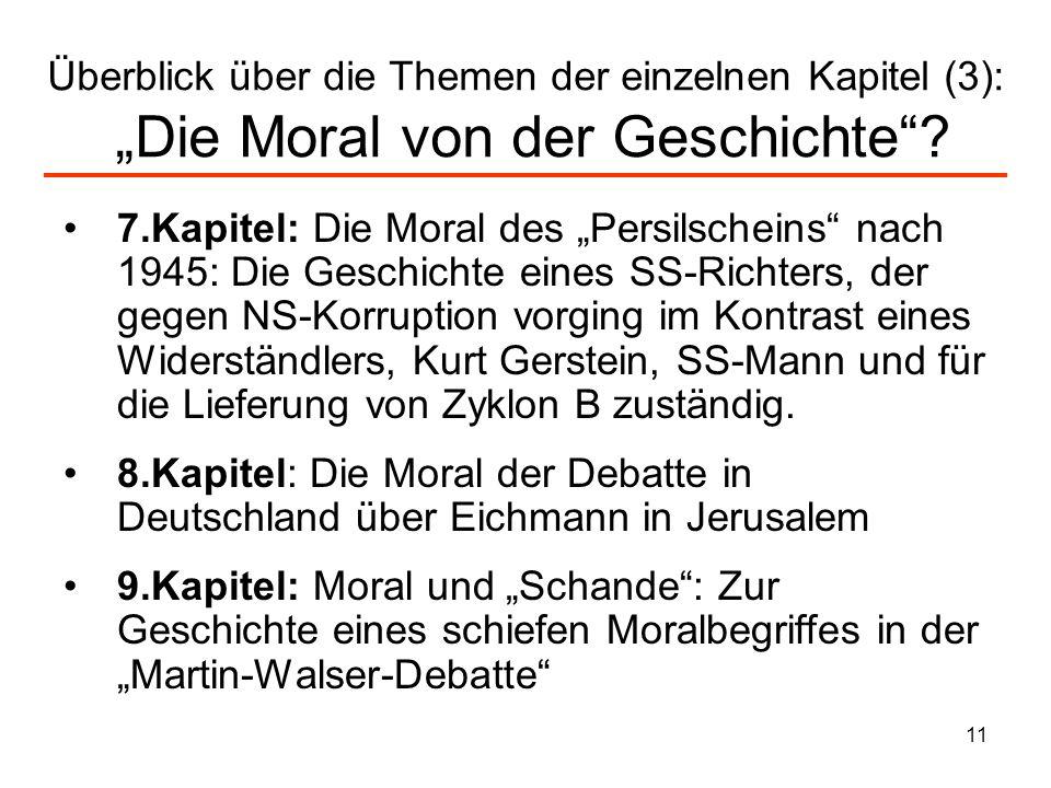 11 Überblick über die Themen der einzelnen Kapitel (3): Die Moral von der Geschichte? 7.Kapitel: Die Moral des Persilscheins nach 1945: Die Geschichte