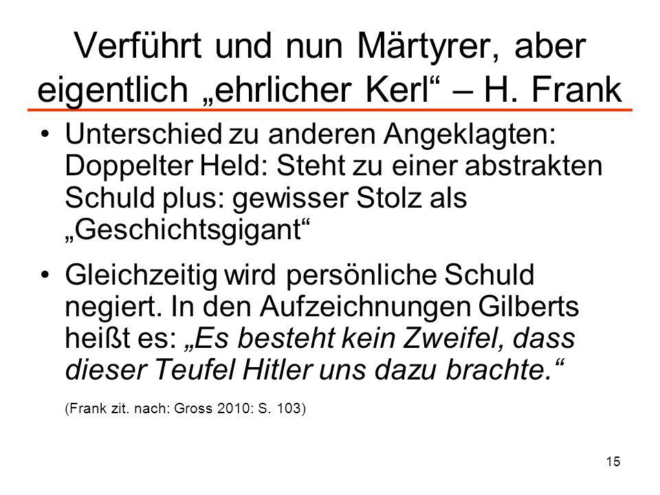 15 Verführt und nun Märtyrer, aber eigentlich ehrlicher Kerl – H. Frank Unterschied zu anderen Angeklagten: Doppelter Held: Steht zu einer abstrakten
