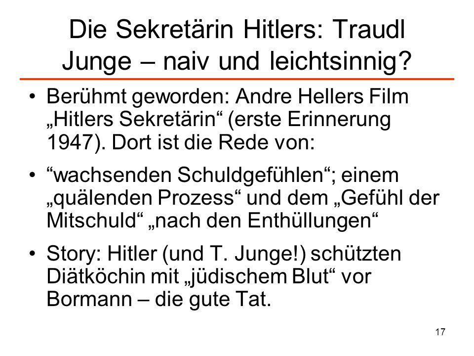17 Die Sekretärin Hitlers: Traudl Junge – naiv und leichtsinnig? Berühmt geworden: Andre Hellers Film Hitlers Sekretärin (erste Erinnerung 1947). Dort