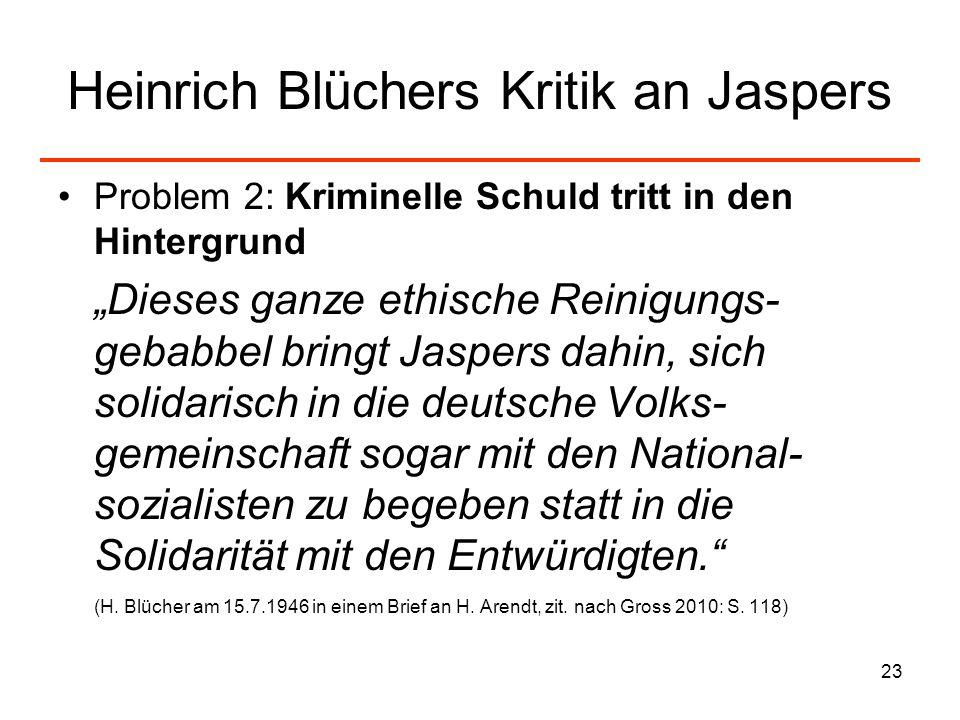 23 Heinrich Blüchers Kritik an Jaspers Problem 2: Kriminelle Schuld tritt in den Hintergrund Dieses ganze ethische Reinigungs- gebabbel bringt Jaspers