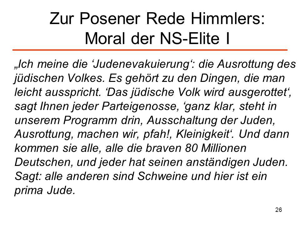 26 Zur Posener Rede Himmlers: Moral der NS-Elite I Ich meine die Judenevakuierung: die Ausrottung des jüdischen Volkes. Es gehört zu den Dingen, die m