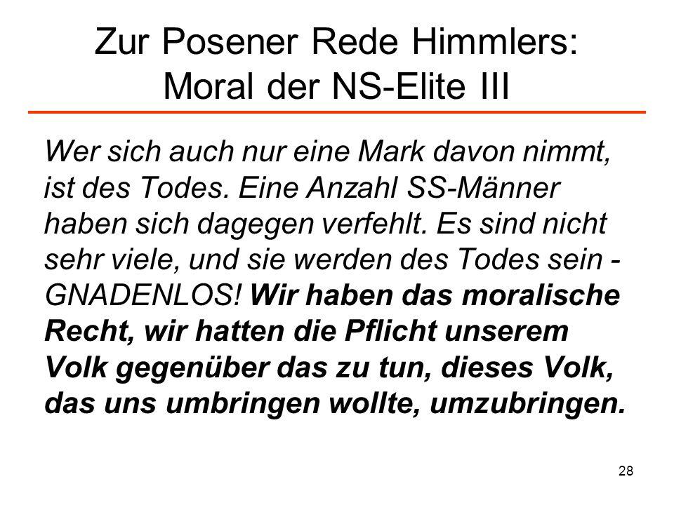 28 Zur Posener Rede Himmlers: Moral der NS-Elite III Wer sich auch nur eine Mark davon nimmt, ist des Todes. Eine Anzahl SS-Männer haben sich dagegen