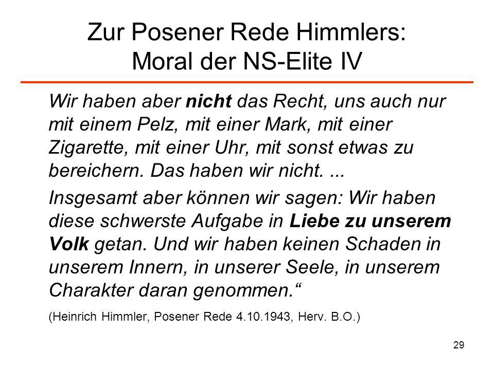 29 Zur Posener Rede Himmlers: Moral der NS-Elite IV Wir haben aber nicht das Recht, uns auch nur mit einem Pelz, mit einer Mark, mit einer Zigarette,