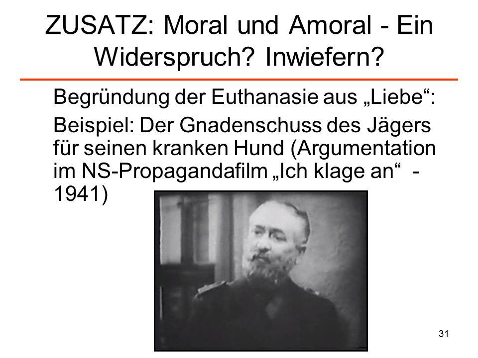 31 ZUSATZ: Moral und Amoral - Ein Widerspruch? Inwiefern? Begründung der Euthanasie aus Liebe: Beispiel: Der Gnadenschuss des Jägers für seinen kranke