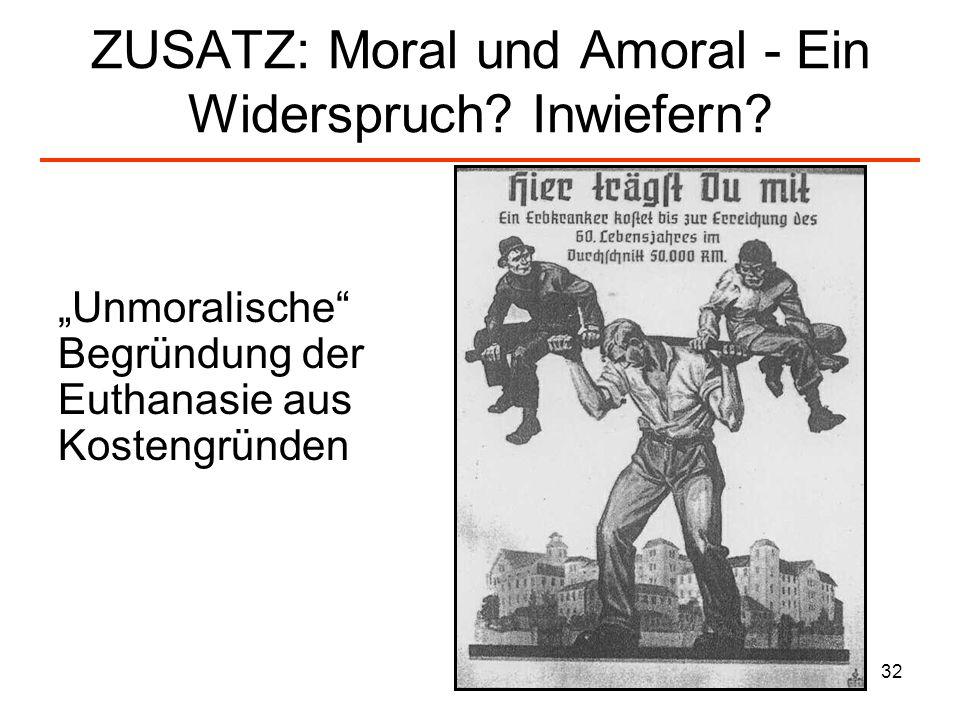 32 ZUSATZ: Moral und Amoral - Ein Widerspruch? Inwiefern? Unmoralische Begründung der Euthanasie aus Kostengründen