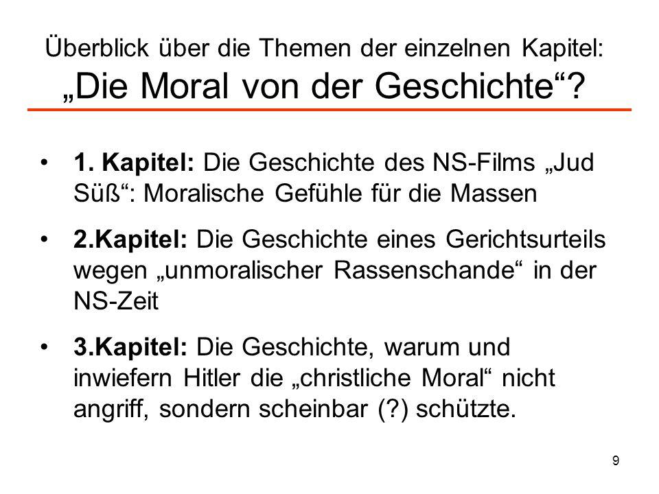 9 Überblick über die Themen der einzelnen Kapitel: Die Moral von der Geschichte? 1. Kapitel: Die Geschichte des NS-Films Jud Süß: Moralische Gefühle f