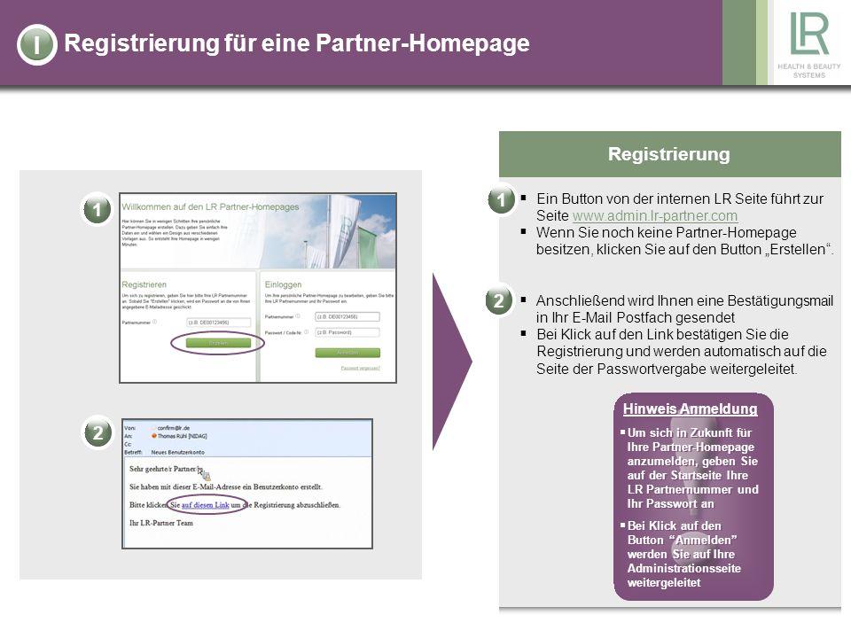 Registrierung für eine Partner-Homepage Registrierung Wählen Sie für sich ein individuelles Passwort für Ihre Partner-Homepage aus und geben Sie dieses zweimal in die Eingabemaske ein Bestätigen Sie Ihr gewähltes Passwort mit dem Klick auf den Button Passwort setzen Sie werden automatisch auf Ihre persönliche Administrationsseite von Ihrer Partner-Homepage weitergeleitet I 1122