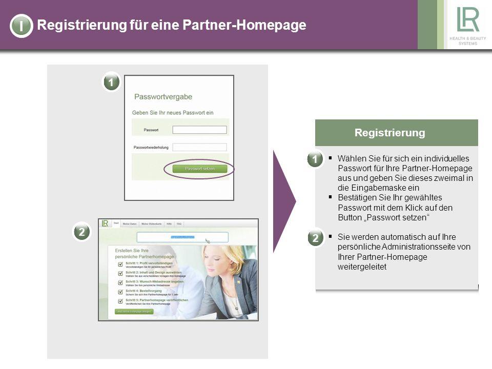 Registrierung für eine Partner-Homepage Registrierung Wählen Sie für sich ein individuelles Passwort für Ihre Partner-Homepage aus und geben Sie diese
