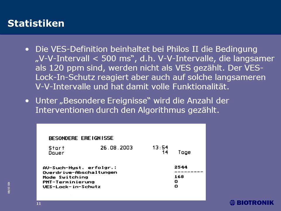 08/03 SSt 11 Statistiken Die VES-Definition beinhaltet bei Philos II die Bedingung V-V-Intervall < 500 ms, d.h. V-V-Intervalle, die langsamer als 120