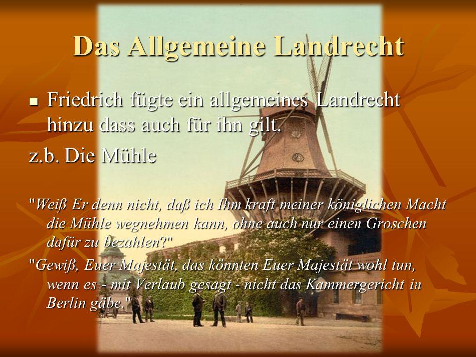 Das Allgemeine Landrecht Friedrich fügte ein allgemeines Landrecht hinzu dass auch für ihn gilt. Friedrich fügte ein allgemeines Landrecht hinzu dass