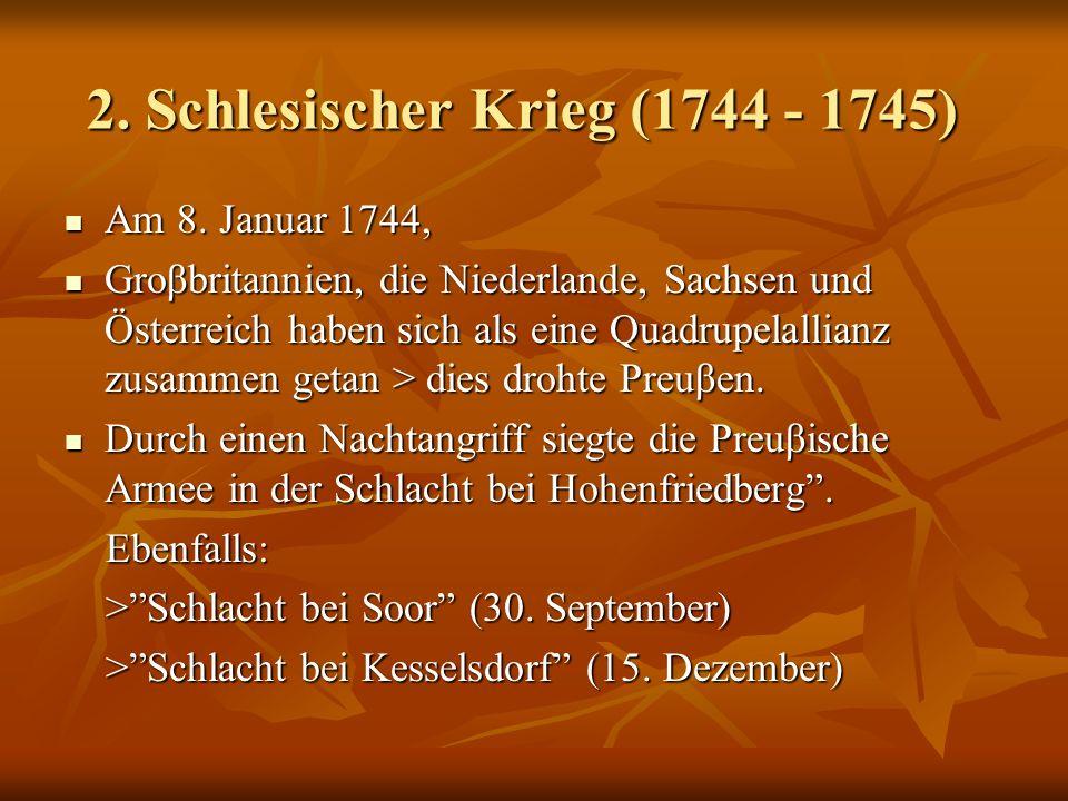 2. Schlesischer Krieg (1744 - 1745) Am 8. Januar 1744, Am 8. Januar 1744, Groβbritannien, die Niederlande, Sachsen und Österreich haben sich als eine