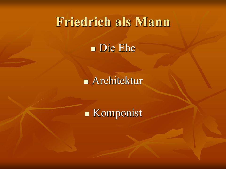 Friedrich als Mann Die Ehe Die Ehe Architektur Architektur Komponist Komponist