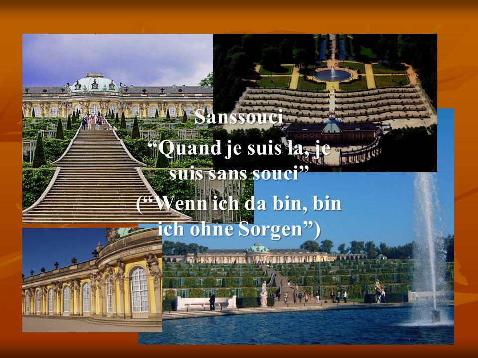 Sanssouci Quand je suis la, je suis sans souci (Wenn ich da bin, bin ich ohne Sorgen)