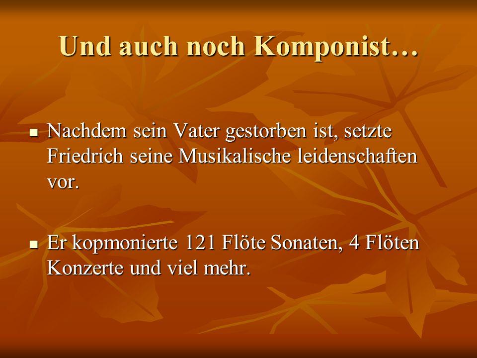 Und auch noch Komponist… Nachdem sein Vater gestorben ist, setzte Friedrich seine Musikalische leidenschaften vor. Nachdem sein Vater gestorben ist, s