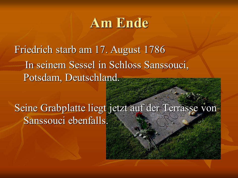 Am Ende Friedrich starb am 17. August 1786 In seinem Sessel in Schloss Sanssouci, Potsdam, Deutschland. In seinem Sessel in Schloss Sanssouci, Potsdam
