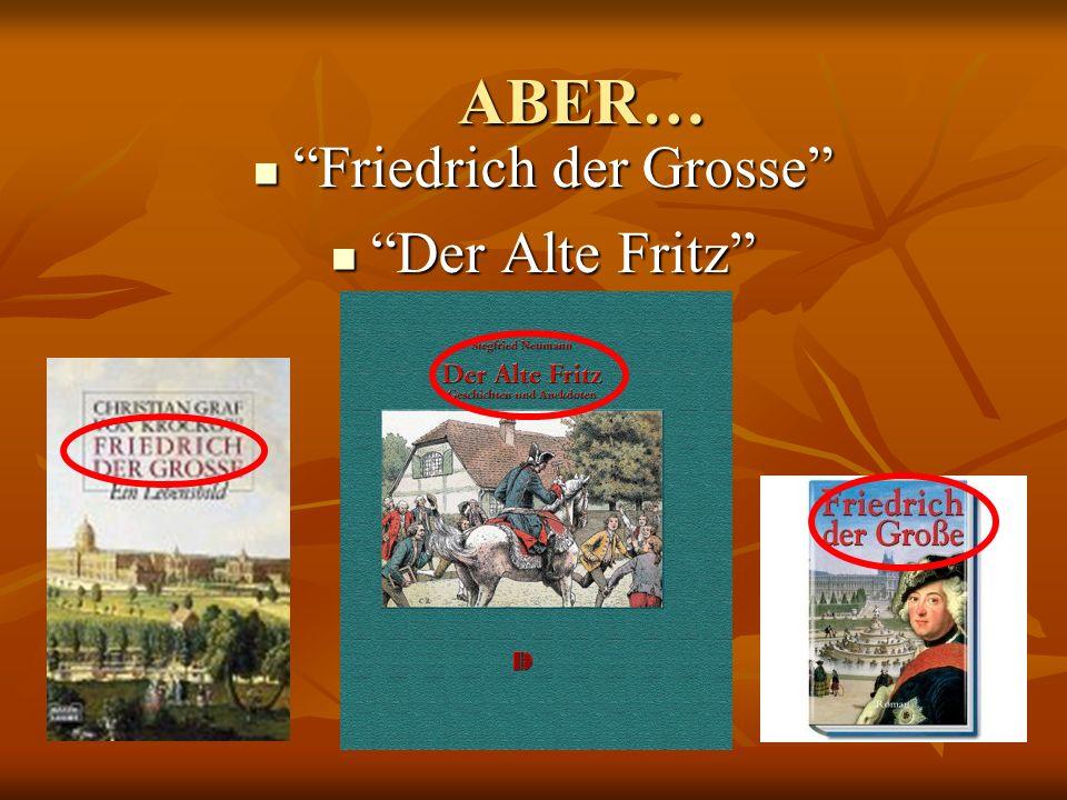 ABER… ABER… Friedrich der Grosse Der Alte Fritz
