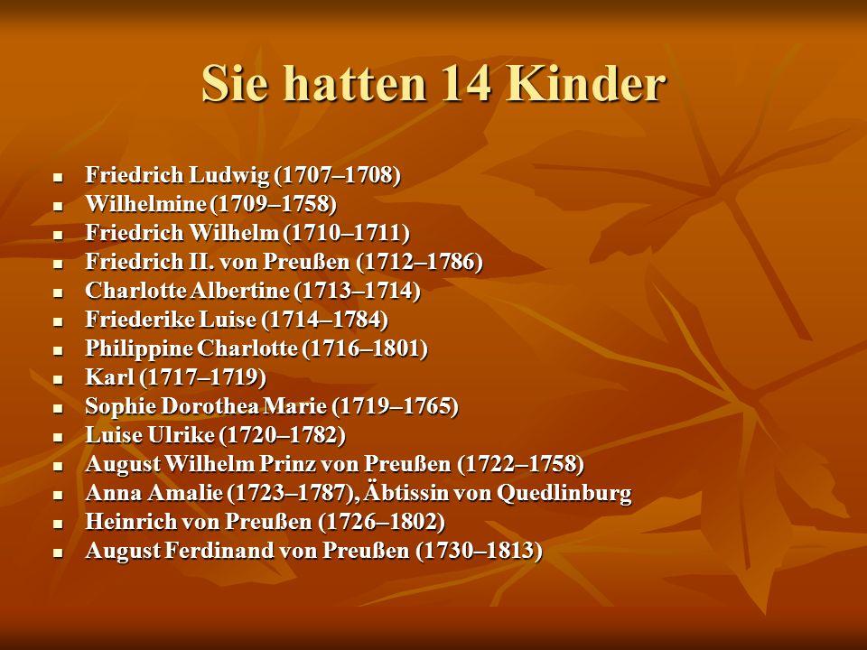 Sie hatten 14 Kinder Friedrich Ludwig (1707–1708) Friedrich Ludwig (1707–1708) Wilhelmine (1709–1758) Wilhelmine (1709–1758) Friedrich Wilhelm (1710–1
