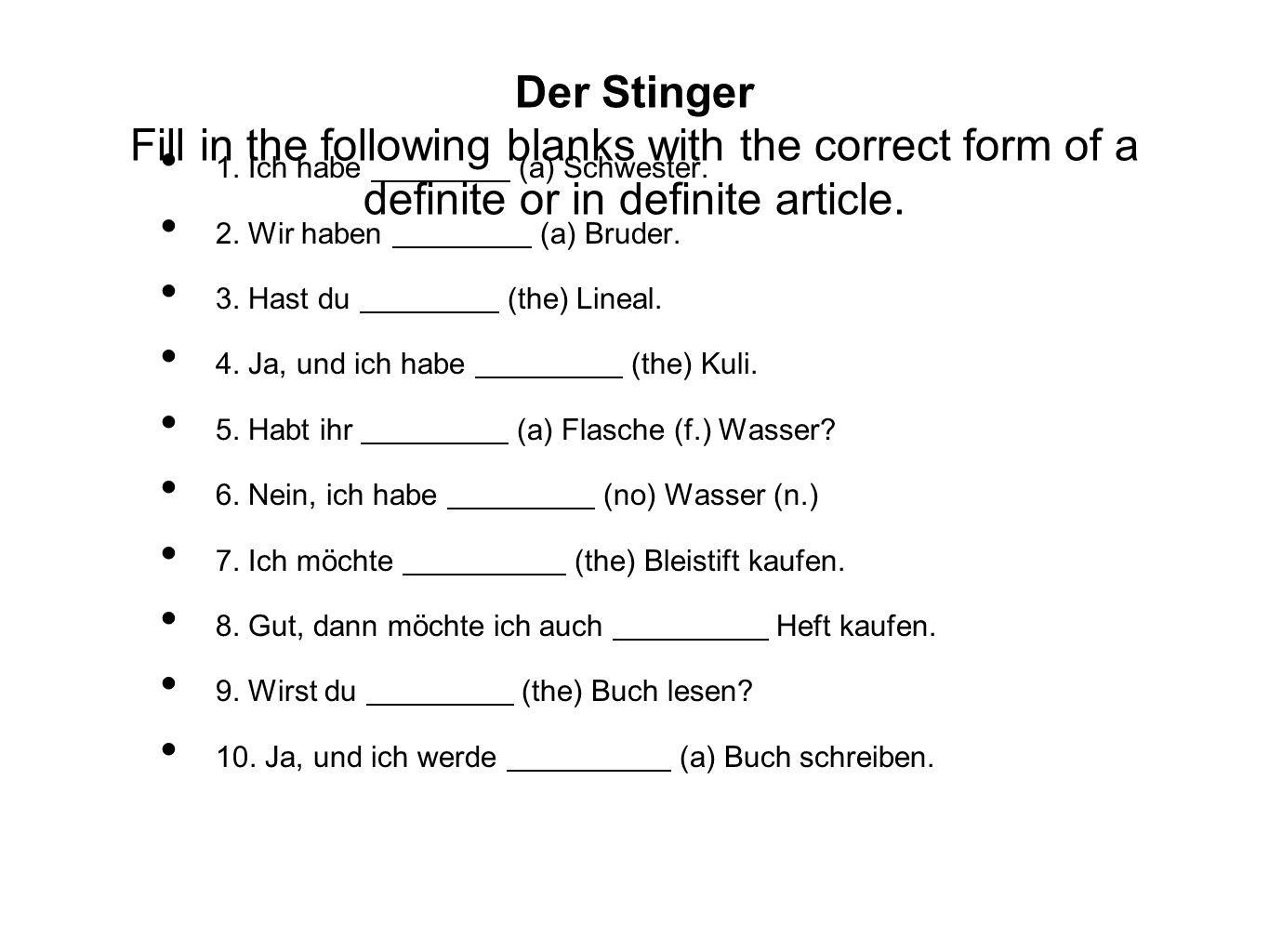 Der Stinger Fill in the following blanks with the correct form of a definite or in definite article. 1. Ich habe (a) Schwester. 2. Wir haben (a) Brude