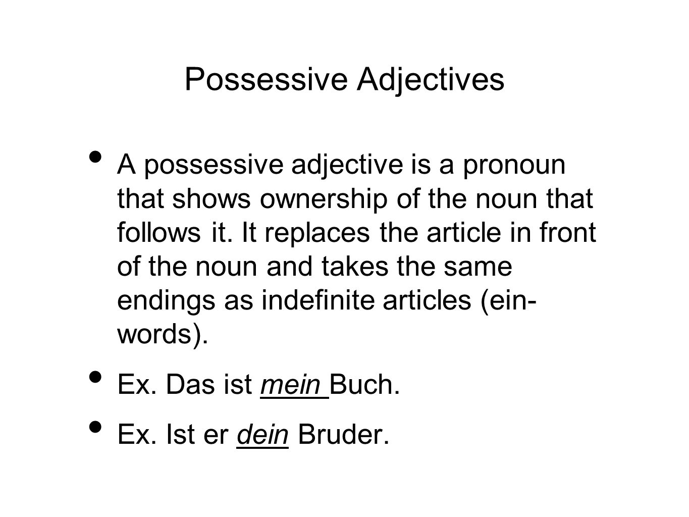 Possessive Adjectives A possessive adjective is a pronoun that shows ownership of the noun that follows it. It replaces the article in front of the no