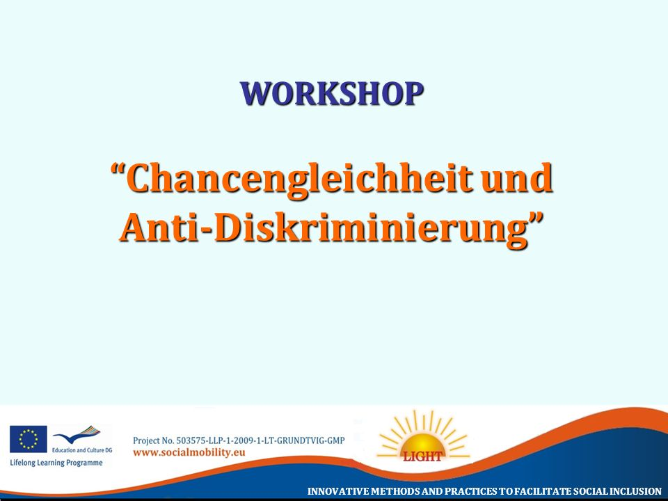 INNOVATIVE METHODS AND PRACTICES TO FACILITATE SOCIAL INCLUSION WORKSHOP Chancengleichheit und Anti-Diskriminierung