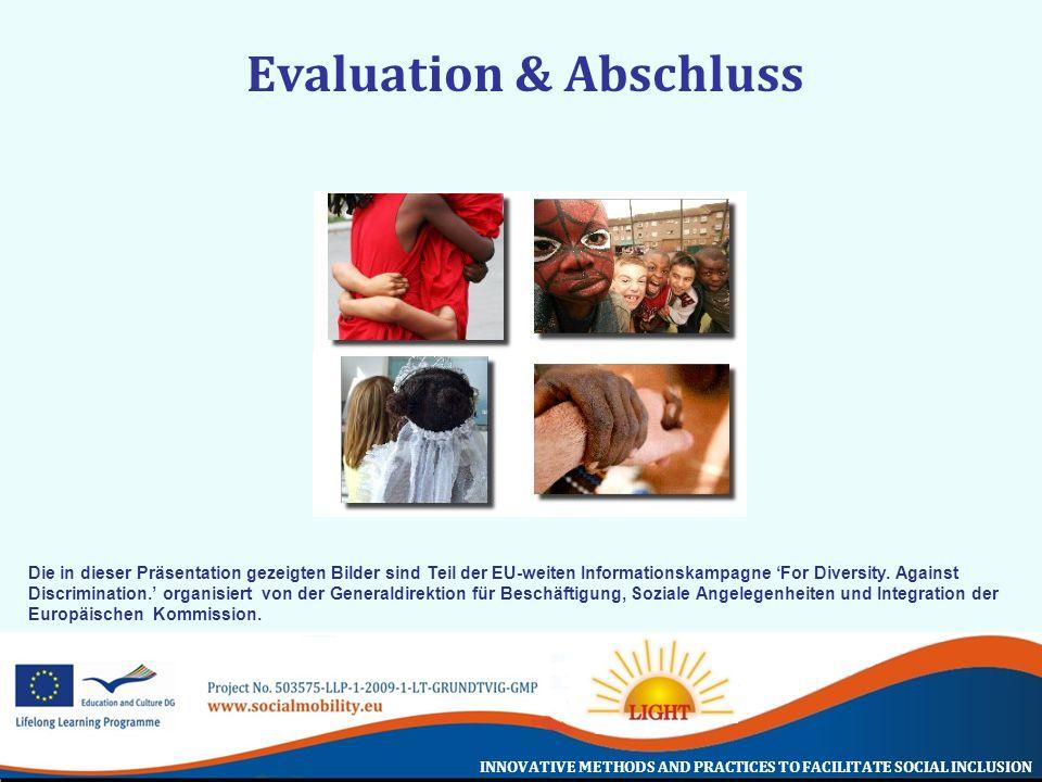 INNOVATIVE METHODS AND PRACTICES TO FACILITATE SOCIAL INCLUSION Evaluation & Abschluss Die in dieser Präsentation gezeigten Bilder sind Teil der EU-we