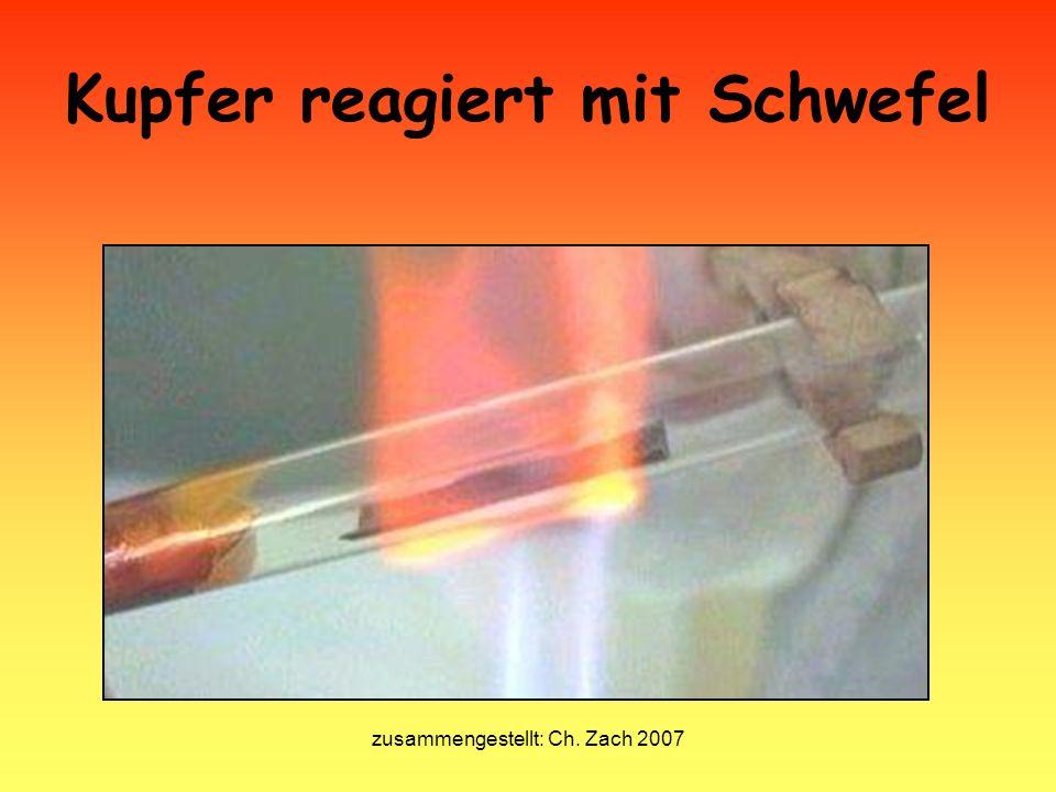 zusammengestellt: Ch. Zach 2007 Kupfer reagiert mit Schwefel