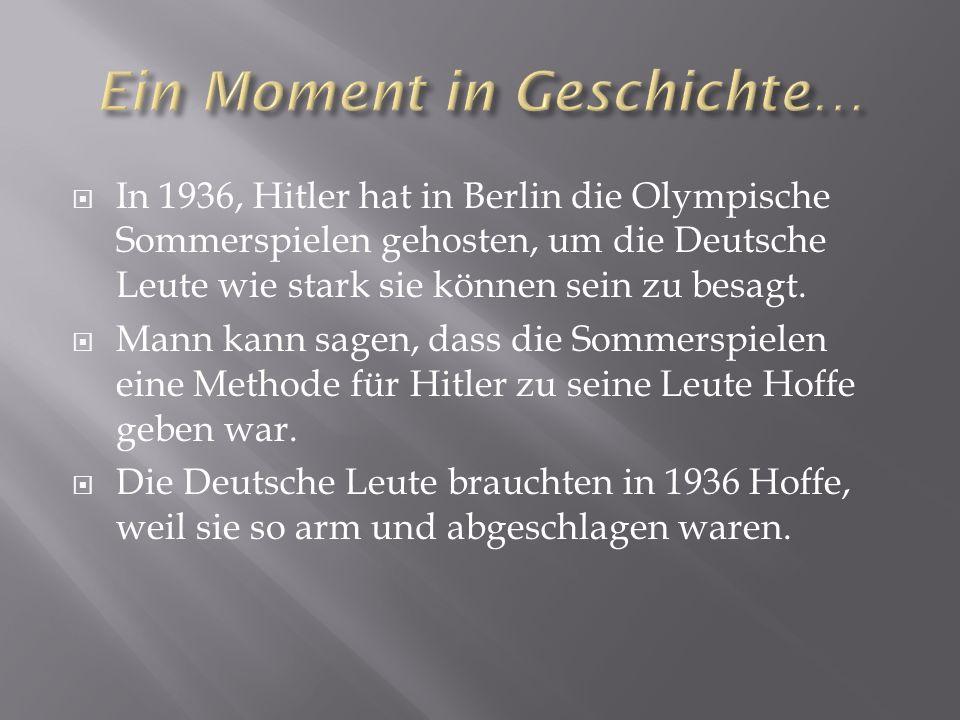 In 1936, Hitler hat in Berlin die Olympische Sommerspielen gehosten, um die Deutsche Leute wie stark sie können sein zu besagt.
