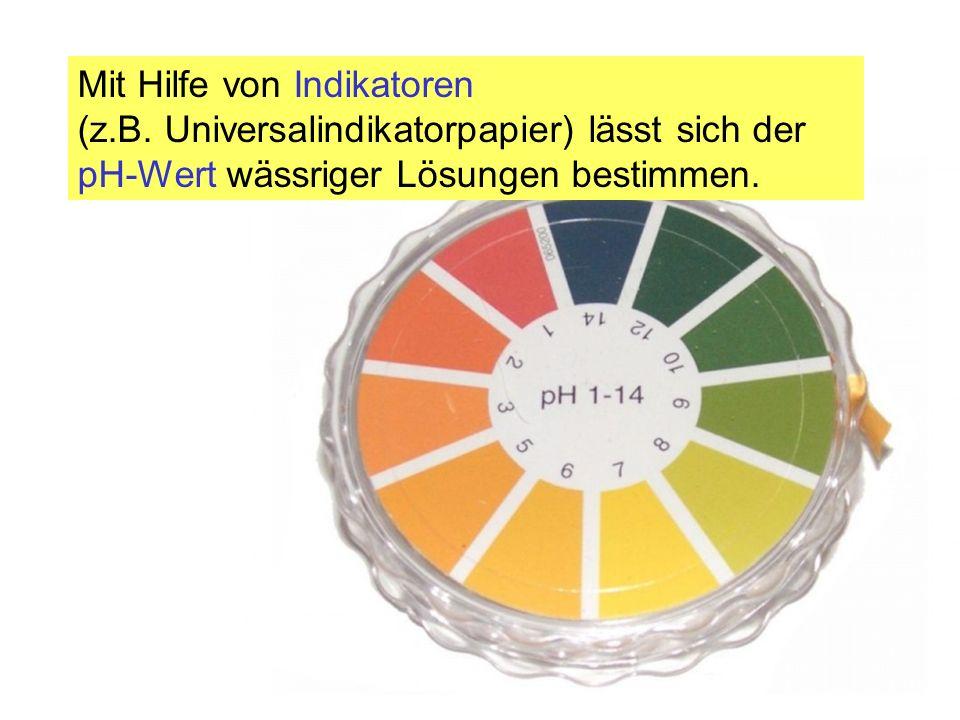 Mit Hilfe von Indikatoren (z.B. Universalindikatorpapier) lässt sich der pH-Wert wässriger Lösungen bestimmen.
