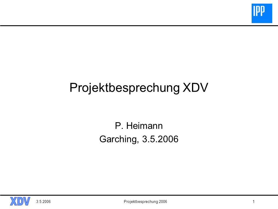 3.5.2006Projektbesprechung 20061 Projektbesprechung XDV P. Heimann Garching, 3.5.2006