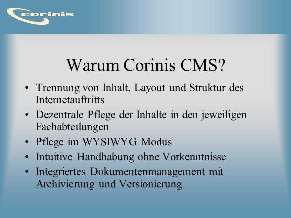 Warum Corinis CMS? Trennung von Inhalt, Layout und Struktur des Internetauftritts Dezentrale Pflege der Inhalte in den jeweiligen Fachabteilungen Pfle