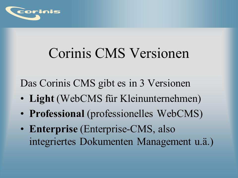 Corinis CMS Versionen Das Corinis CMS gibt es in 3 Versionen Light (WebCMS für Kleinunternehmen) Professional (professionelles WebCMS) Enterprise (Ent
