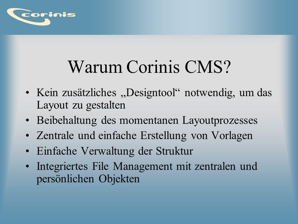 Warum Corinis CMS? Kein zusätzliches Designtool notwendig, um das Layout zu gestalten Beibehaltung des momentanen Layoutprozesses Zentrale und einfach
