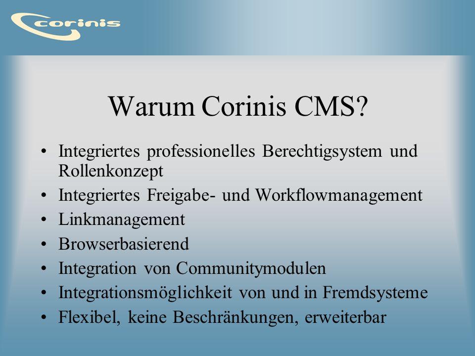 Warum Corinis CMS? Integriertes professionelles Berechtigsystem und Rollenkonzept Integriertes Freigabe- und Workflowmanagement Linkmanagement Browser