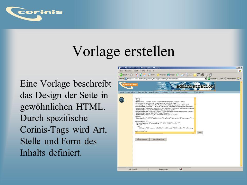 Vorlage erstellen Eine Vorlage beschreibt das Design der Seite in gewöhnlichen HTML. Durch spezifische Corinis-Tags wird Art, Stelle und Form des Inha