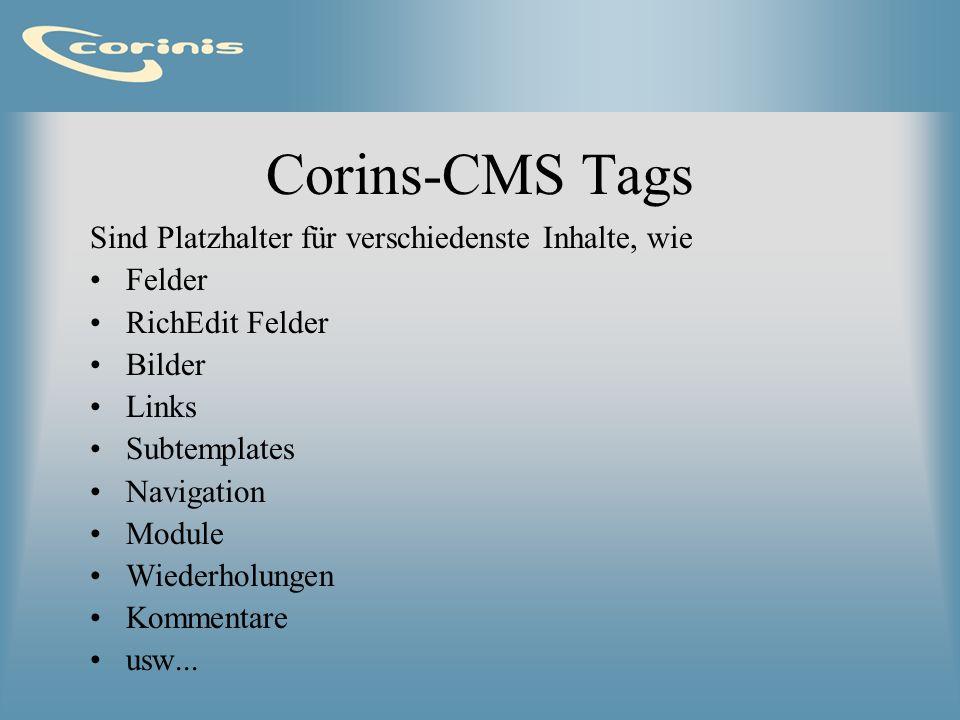 Corins-CMS Tags Sind Platzhalter für verschiedenste Inhalte, wie Felder RichEdit Felder Bilder Links Subtemplates Navigation Module Wiederholungen Kom