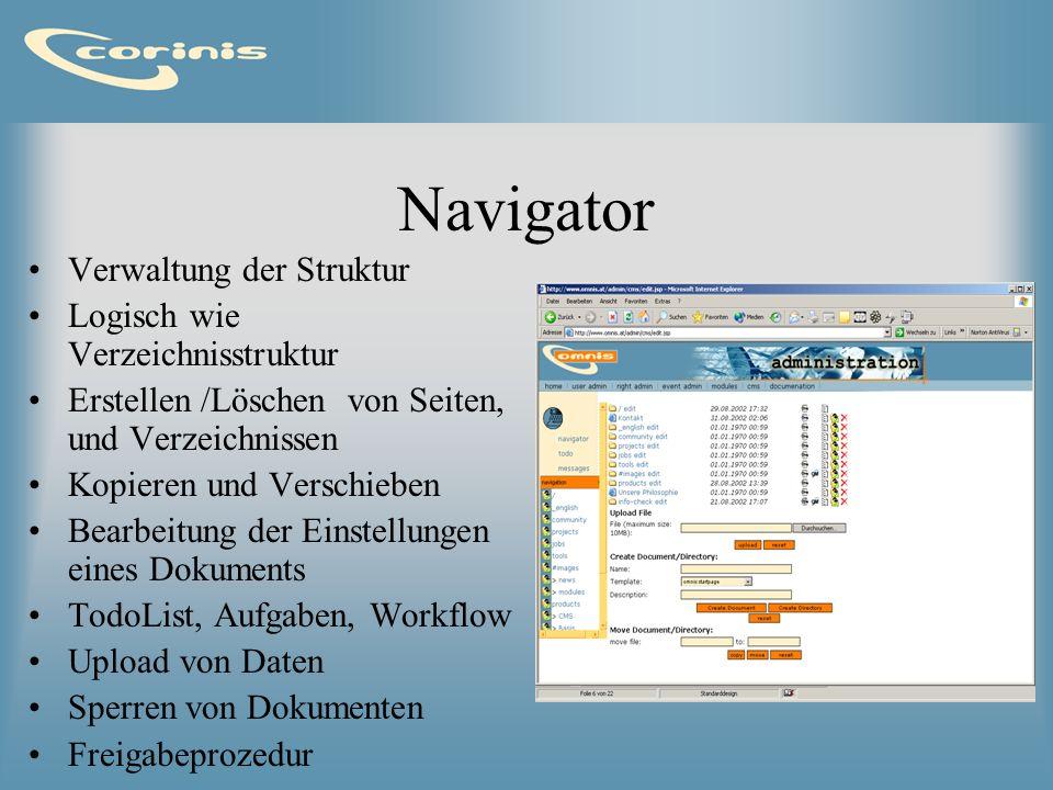 Navigator Verwaltung der Struktur Logisch wie Verzeichnisstruktur Erstellen /Löschen von Seiten, und Verzeichnissen Kopieren und Verschieben Bearbeitu
