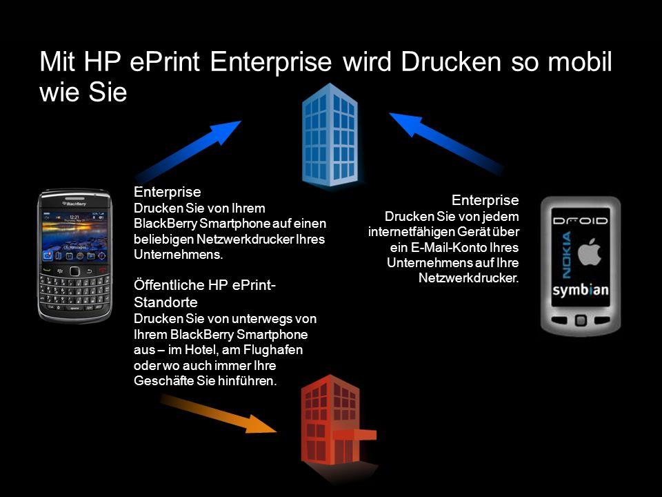 Mit HP ePrint Enterprise wird Drucken so mobil wie Sie Enterprise Drucken Sie von Ihrem BlackBerry Smartphone auf einen beliebigen Netzwerkdrucker Ihr