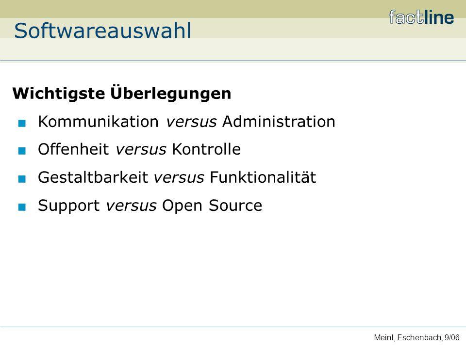 Meinl, Eschenbach, 9/06 Softwareauswahl Wichtigste Überlegungen Kommunikation versus Administration Offenheit versus Kontrolle Gestaltbarkeit versus Funktionalität Support versus Open Source