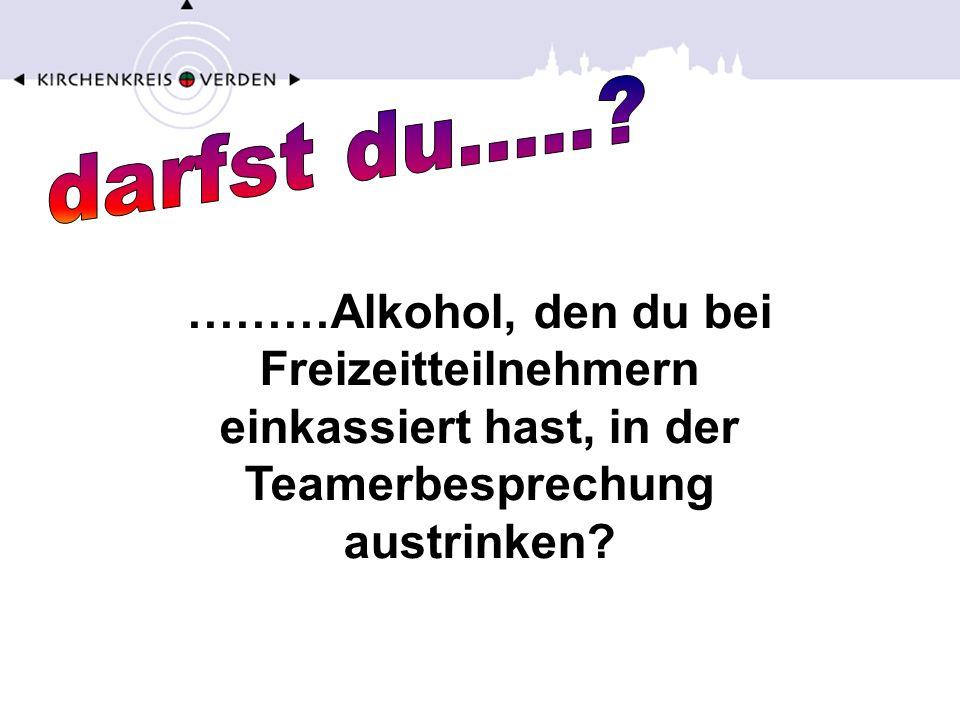 ………Alkohol, den du bei Freizeitteilnehmern einkassiert hast, in der Teamerbesprechung austrinken?