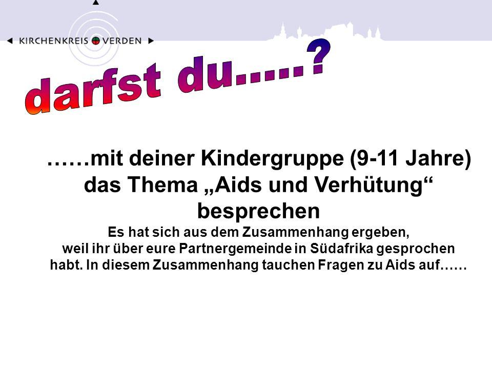 ……mit deiner Kindergruppe (9-11 Jahre) das Thema Aids und Verhütung besprechen Es hat sich aus dem Zusammenhang ergeben, weil ihr über eure Partnergem