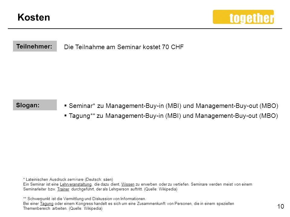 Kosten 10 Teilnehmer: Die Teilnahme am Seminar kostet 70 CHF Slogan: Seminar* zu Management-Buy-in (MBI) und Management-Buy-out (MBO) Tagung** zu Mana
