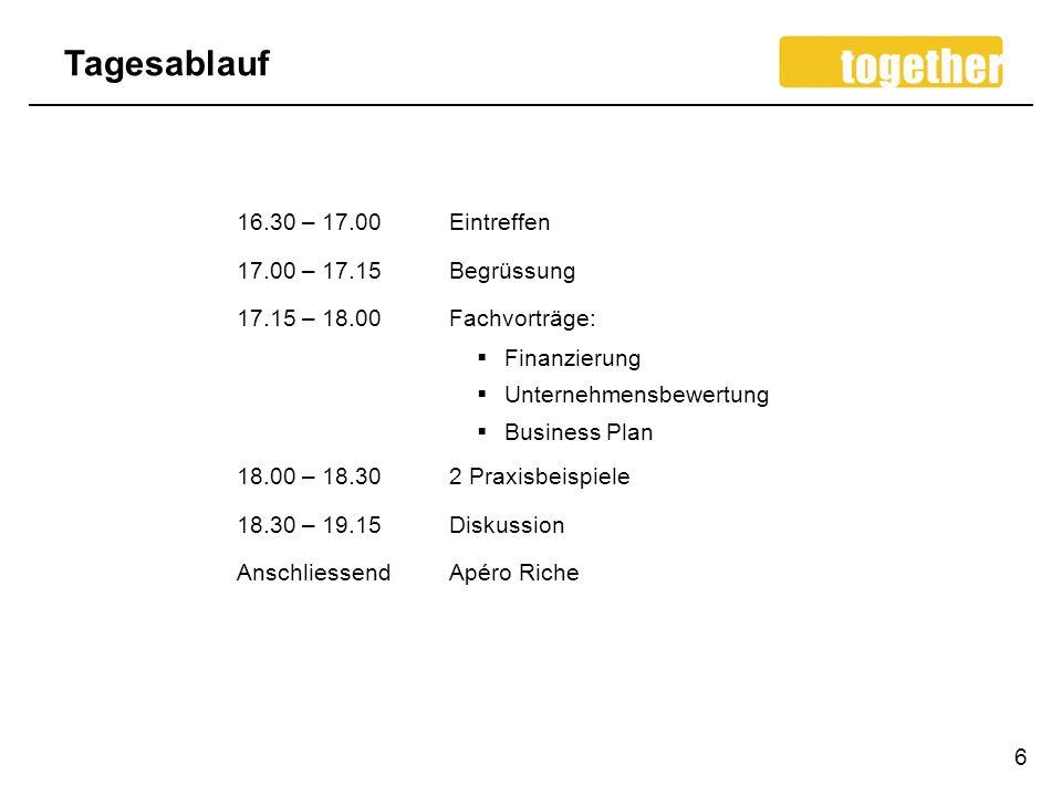 Tagesablauf 6 16.30 – 17.00Eintreffen 17.00 – 17.15 Begrüssung 17.15 – 18.00Fachvorträge: Finanzierung Unternehmensbewertung Business Plan 18.00 – 18.