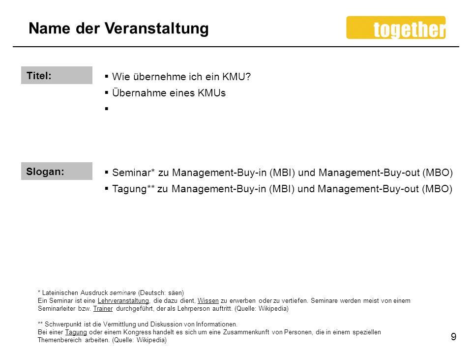 Name der Veranstaltung 9 Titel: Wie übernehme ich ein KMU? Übernahme eines KMUs Slogan: Seminar* zu Management-Buy-in (MBI) und Management-Buy-out (MB