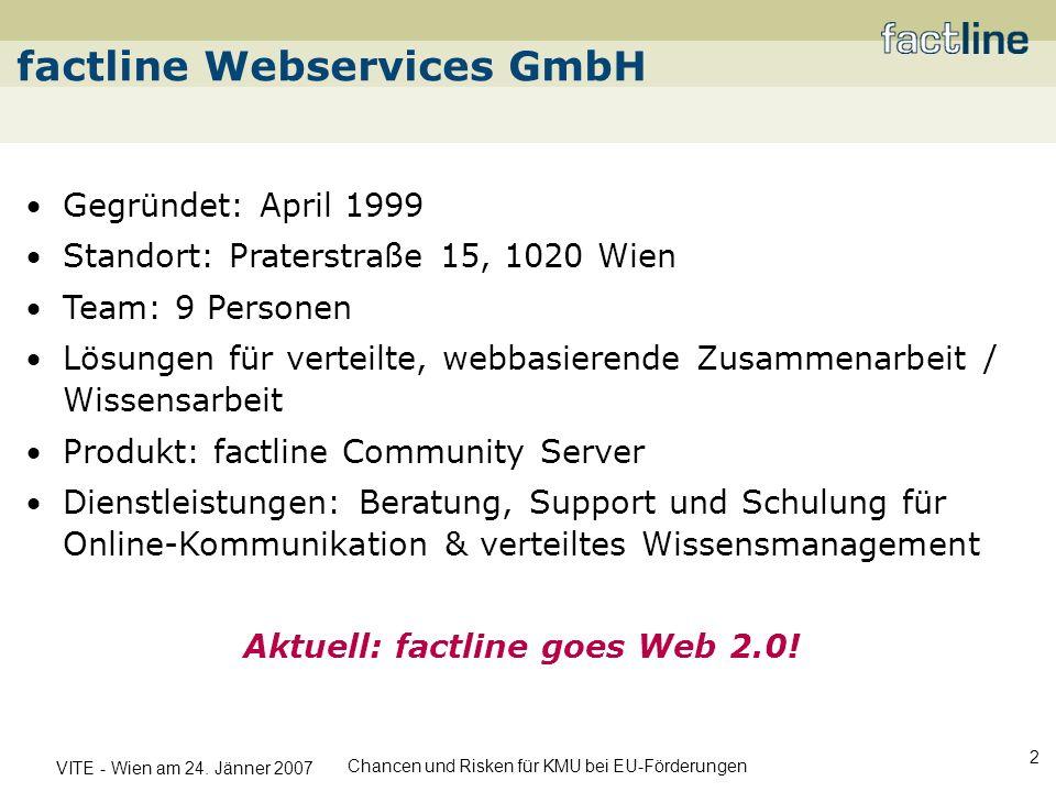VITE - Wien am 24. Jänner 2007 Chancen und Risken für KMU bei EU-Förderungen 2 factline Webservices GmbH Gegründet: April 1999 Standort: Praterstraße
