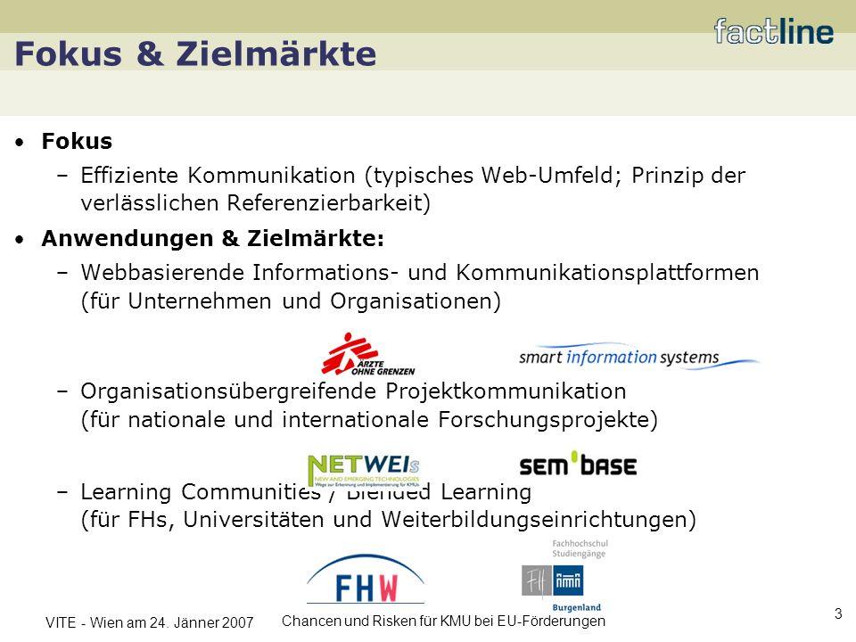 VITE - Wien am 24. Jänner 2007 Chancen und Risken für KMU bei EU-Förderungen 3 Fokus & Zielmärkte Fokus Effiziente Kommunikation (typisches Web-Umfeld