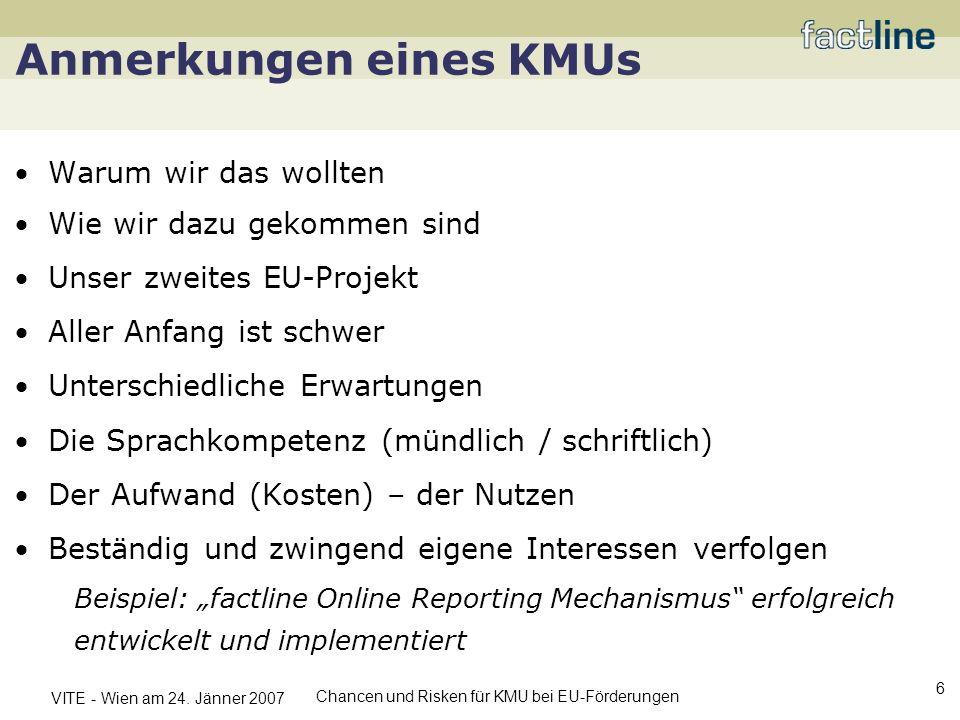 VITE - Wien am 24. Jänner 2007 Chancen und Risken für KMU bei EU-Förderungen 6 Anmerkungen eines KMUs Warum wir das wollten Wie wir dazu gekommen sind