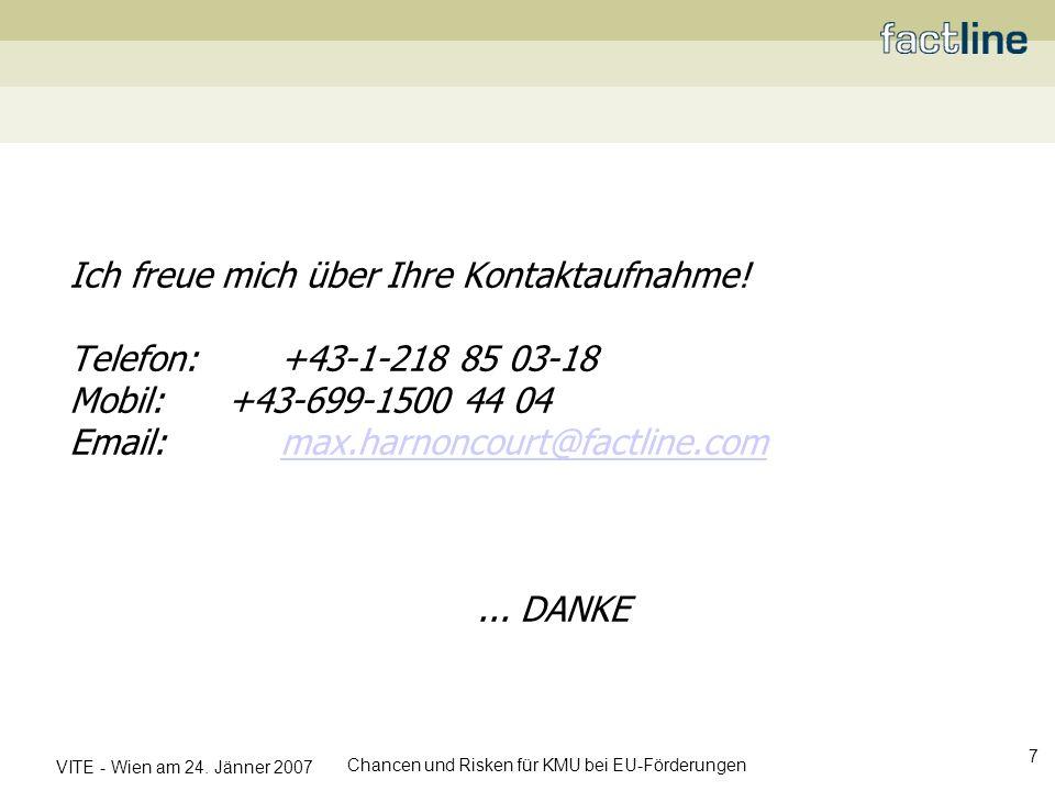 VITE - Wien am 24. Jänner 2007 Chancen und Risken für KMU bei EU-Förderungen 7 Ich freue mich über Ihre Kontaktaufnahme! Telefon: +43-1-218 85 03-18 M