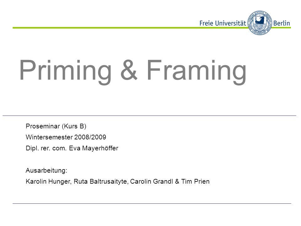 Priming & Framing Proseminar (Kurs B) Wintersemester 2008/2009 Dipl. rer. com. Eva Mayerhöffer Ausarbeitung: Karolin Hunger, Ruta Baltrusaityte, Carol