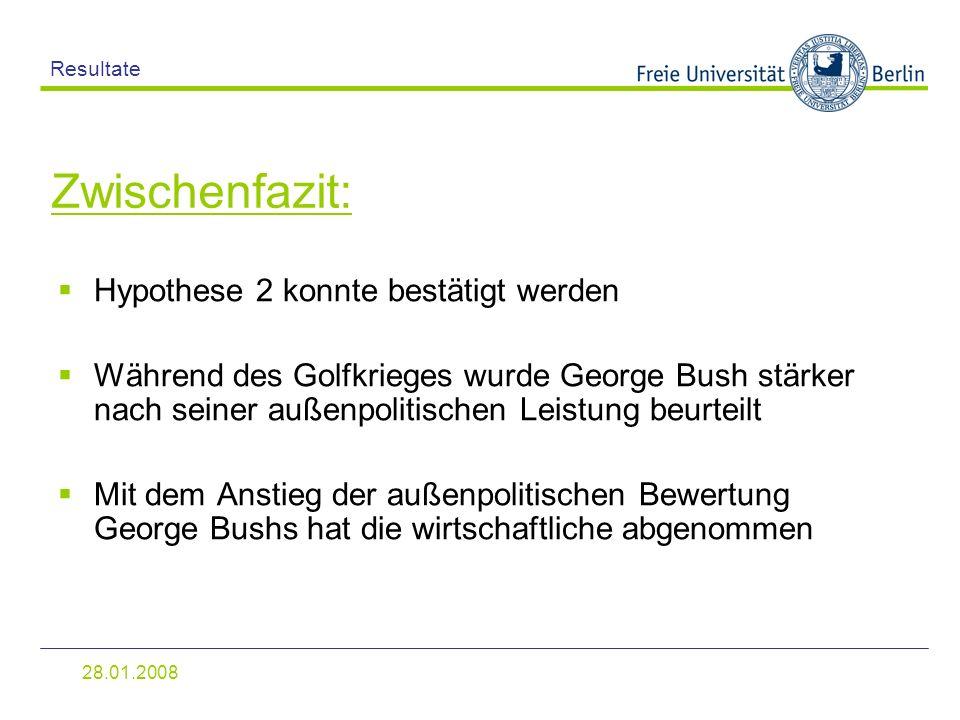 28.01.2008 Resultate Hypothese 2 konnte bestätigt werden Während des Golfkrieges wurde George Bush stärker nach seiner außenpolitischen Leistung beurt